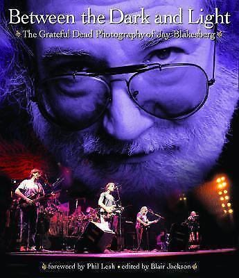 Between the Dark and Light- The Grateful Dead Photography of Jay Blakesberg